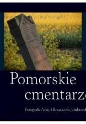 Okładka książki Pomorskie cmentarze Krzysztof Jakubowski,Anna Jakubowska