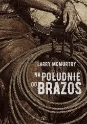 Okładka książki Na południe od Brazos Larry McMurtry