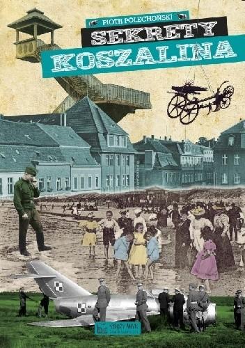 Okładka książki Sekrety Koszalina Piotr Polechoński