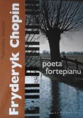 Okładka książki Fryderyk Chopin. Poeta fortepianu Przemysław Słowiński