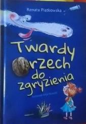 Okładka książki Twardy orzech do zgryzienia Renata Piątkowska