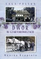 Okładka książki Dwór w Czartorowiczach Monika Rzepiela