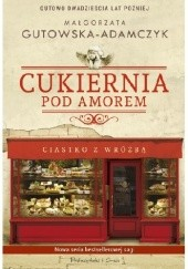 Okładka książki Cukiernia Pod Amorem. Ciastko z wróżbą Małgorzata Gutowska-Adamczyk