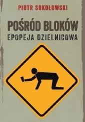 Okładka książki Pośród bloków. Epopeja dzielnicowa Piotr Sokołowski