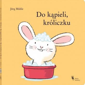 Okładka książki Do kąpieli, króliczku Jörg Mühle