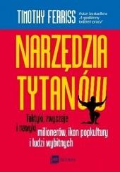 Okładka książki Narzędzia tytanów. Taktyki, zwyczaje i nawyki milionerów, ikon popkultury i ludzi wybitnych Timothy Ferriss