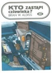 Znalezione obrazy dla zapytania Brian W. Aldiss : Kto zastąpi człowieka ?