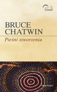 Okładka książki Pieśni stworzenia Bruce Chatwin