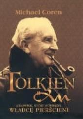 Okładka książki J. R. R. Tolkien. Człowiek, który stworzył Władcę Pierścieni Michael Coren