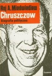 Okładka książki Chruszczow. Biografia polityczna Roj Miedwiediew