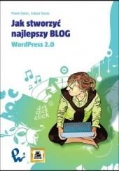 Okładka książki Jak stworzyć najlepszy blog. WordPress 2.0 Paweł Lipiec