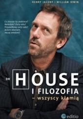 Okładka książki Dr House i filozofia - wszyscy kłamią William Irwin,Henry Jacoby