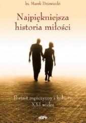Okładka książki Najpiękniejsza historia miłości. Portret mężczyzny i kobiety XXI wieku Marek Dziewiecki