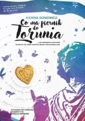 Okładka książki Co ma piernik do Torunia... czyli subiektywny przewodnik po mieście (nie tylko) Kopernika dla (nie tylko) nowojorczyka Karina Bonowicz