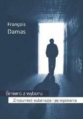 Okładka książki Śmierć z wyboru. Zrozumieć eutanazję i jej wyzwania François Damas