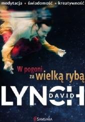 Okładka książki W pogoni za wielką rybą. Medytacja. Świadomość. Kreatywność. David Lynch