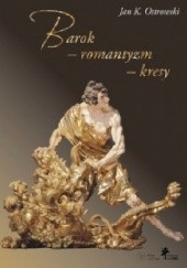 Okładka książki Barok - romantyzm – kresy Jan K. Ostrowski