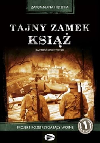 Okładka książki Tajny zamek Książ. Tom 1 Bartosz Rdułtowski