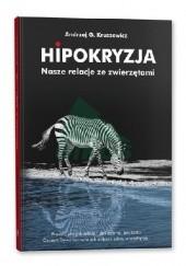 Okładka książki Hipokryzja. Nasze relacje ze zwierzętami Andrzej G. Kruszewicz