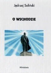 Okładka książki O Wschodzie Jędrzej Soliński
