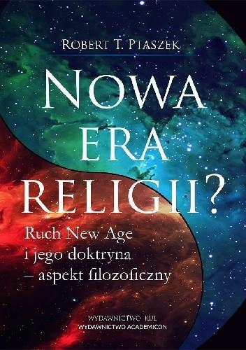 Okładka książki Nowa era religii? Ruch New Age i jego doktryna – aspekt filozoficzny Robert T Ptaszek