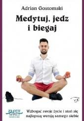 Okładka książki Medytuj, jedz i biegaj Adrian Gostomski