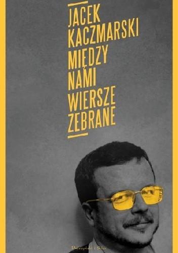 Między Nami Wiersze Zebrane Jacek Kaczmarski 4800354