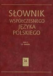 Okładka książki Słownik współczesnego języka polskiego t. I praca zbiorowa,Artur Czesak,Bogusław Dunaj,Olga Wojniłko,Anna Sikorska-Michalak