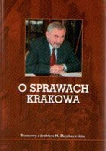Okładka książki O sprawach Krakowa. Rozmowy z Jackiem M. Majchrowskim Jacek M. Majchrowski
