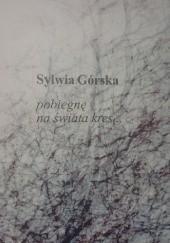 Okładka książki pobiegnę na świata kres... Sylwia Górska