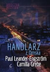 Okładka książki Handlarz z Omska Camilla Grebe,Paul Leander-Engström