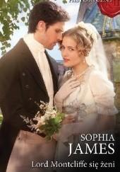 Okładka książki Lord Montcliffe się żeni Sophia James