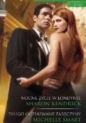 Okładka książki Nocne życie w Londynie, Długo oczekiwane zaręczyny Sharon Kendrick,Michelle Smart