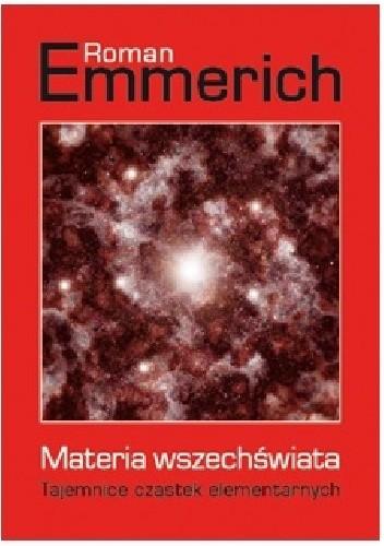 Okładka książki Materia wszechświata. Tajemnice cząstek elementarnych Roman Emmerich