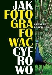 Okładka książki Jak fotografować cyfrowo Czesław Czapliński