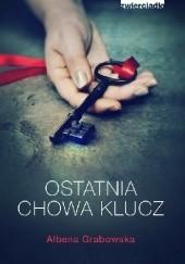Okładka książki Ostatnia chowa klucz Ałbena Grabowska