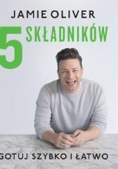Okładka książki 5 składników. Gotuj szybko i łatwo Jamie Oliver