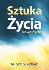 Okładka książki Sztuka Życia, Nowe Życie Andzej Sinkevic