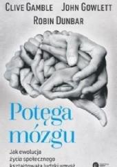 Okładka książki Potęga mózgu. Jak ewolucja życia społecznego kształtowała ludzki umysł Robin Dunbar,John Gowlett,Clive Gamble