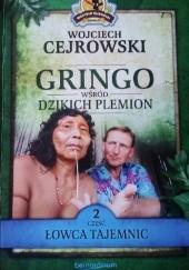 Okładka książki Gringo wśród Dzikich Plemion. Łowca Tajemnic Wojciech Cejrowski