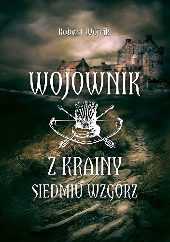 Okładka książki Wojownik z Krainy Siedmiu Wzgórz Robert Wójcik