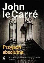 Okładka książki Przyjaźń absolutna John le Carré