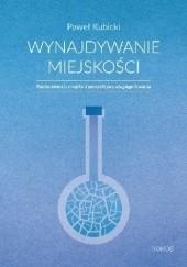 Okładka książki Wynajdywanie miejskości. Polska kwestia miejska z perspektywy długiego trwania Paweł Kubicki