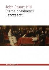 Okładka książki Pisma o wolności i szczęściu. John Stuart Mill