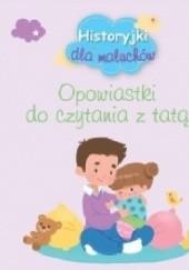 Okładka książki Historyjki dla maluchów. Opowiastki do czytania z tatą