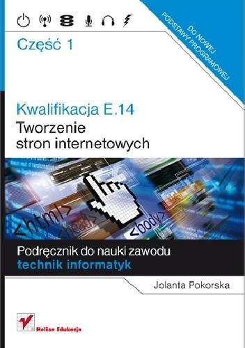 Okładka książki Kwalifikacja E.14. Część 1. Tworzenie stron internetowych Jolanta Pokorska