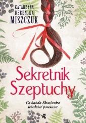 Okładka książki Sekretnik Szeptuchy. Co każda Słowianka wiedzieć powinna Katarzyna Berenika Miszczuk