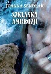 Okładka książki Szklanka ambrozji Joanna Sendłak