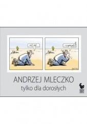 Okładka książki Tylko dla dorosłych Andrzej Mleczko