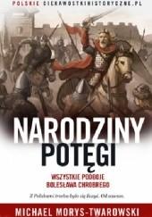 Okładka książki Narodziny potęgi. Wszystkie podboje Bolesława Chrobrego Michael Morys-Twarowski